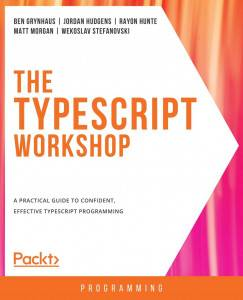 The typescript workshop - A practical guide to confident, effective TypeScript programming