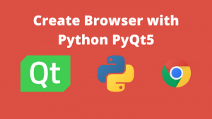 Make Your Own Chrome Browser with Python PyQt5